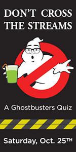Don't Cross the Streams: A Ghostbusters Quiz; Saturday, October 25th